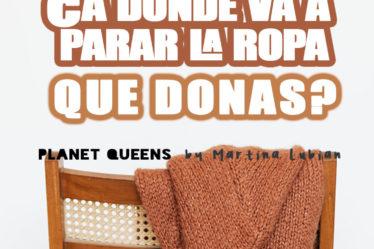 ¿A dónde va a parar la ropa que donas? - Planet Queens by Martina Lubian
