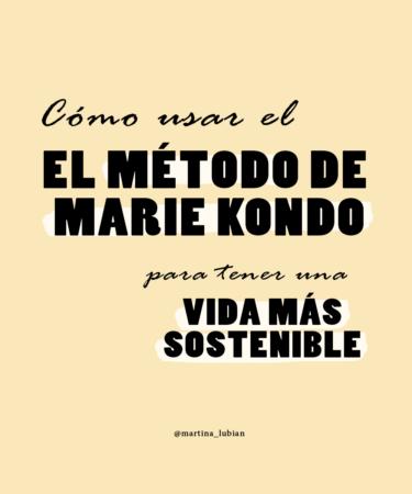 Cómo usar el método de Marie Kondo para tener una vida más sostenible